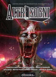"""Cover Art by Paolo Lamanna. From """"Altrisogni Vol.2"""" - anthology of original italian speculative fiction, published by dbooks.it, 2015). With tales written by: Francesca Angelinelli, Mirko Dadich, Roberto Guarnieri, Luca Guiso, Matteo Pisaneschi, Lia Tomasich, Steffano Di Marino. #horror #weird #Altrisogni #book #italian #speculativefiction"""