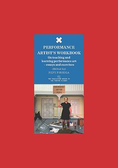 Theatre Academy Helsinki's latest publication is Performance artist's workbook: on teaching and learning performance art: essays and exercises edited by Professor Pilvi Porkola. The aim of this book is to offer perspectives on performance art practice with a focus on teaching. This subject has rarely been approached in the literature and this book gives insights and inspiration for all those teaching performance art as well as to anyone else interested in this art form.