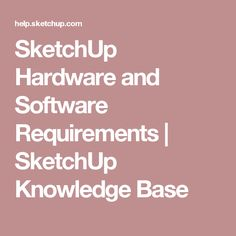 SketchUp Hardware and Software Requirements | SketchUp Knowledge Base
