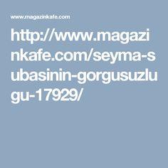http://www.magazinkafe.com/seyma-subasinin-gorgusuzlugu-17929/