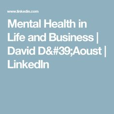 Mental Health in Life and Business David D, Change The World, Fails, Mental Health, The Creator, Learning, Business, Life, Studying