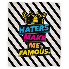 Haters Make Me Famous #blanket #design #pattern #decor #home #bed #haters #famous #king #princess #motivational #inspirational