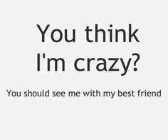 Best Friend ! Me... Totally true, both sides!! Hehe