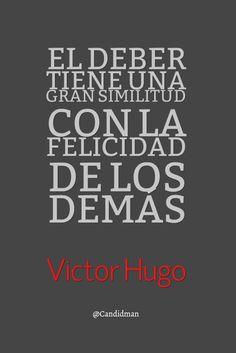 El deber tiene una gran similitud con la felicidad de los demás.  Victor Hugo  @Candidman   #Frases Celebres Candidman Felicidad Victor Hugo @candidman