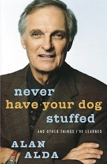 Never Have Your Dog Stuffed by Alan Alda  memoir but he's a funny writer and, yes, the stuffed dog is true