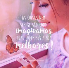 As coisas nem sempre são como imaginamos. Elas podem ser ainda melhores! #mensagenscomamor #quotes #frases #pensamentos #agradecimentos #vida #imaginação