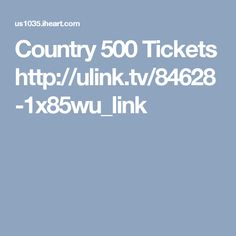 Country 500 Tickets   http://ulink.tv/84628-1x85wu_link