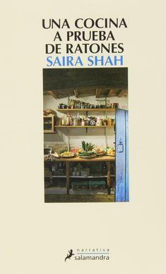 Una Cocina a prueba de ratones / Saira Shah ; traducción del inglés de Patricia Antón de Vez