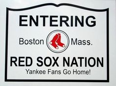Red Sox Nation..... Yankee Fans Go Home!! Oh Yeah baby!