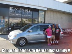 Congratulations to the Hernandez family on the purchase of a very nice Honda Odyssey. We appreciate the business and welcome you to our family of happy and satisfied customers.  Thank you for your business. www.empiremotors.org