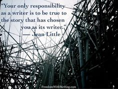 ...be true to the story that has chosen you to be its writer.