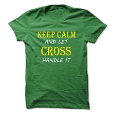 Keep Calm and Let CROSS Handle It T-Shirts, Hoodies. ADD TO CART ==► https://www.sunfrog.com/Names/Keep-Calm-and-Let-CROSS-Handle-It-TA-Green-9718682-Guys.html?id=41382