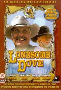 Lonesome Dove-Epic story about two former Texas rangers who decide to move cattle from the south to Montana. Augustus McCrae and Woodrow Call run into many problems on the way...Best movie ever!