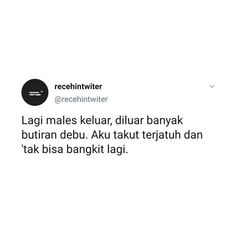 Quotes Rindu, Quotes Lucu, Quotes Galau, Tumblr Quotes, Tweet Quotes, People Quotes, Twitter Quotes Funny, Funny Quotes, Text Jokes