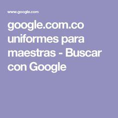 google.com.co uniformes para maestras - Buscar con Google