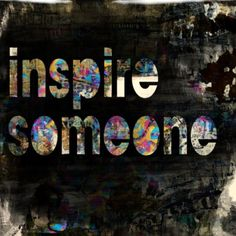 Inspire Someone - I love this and make this apart of my life's work at Creative Biz School :)