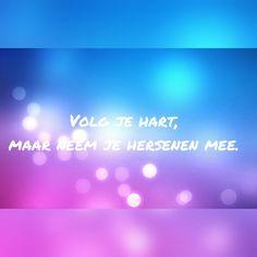 ~Volg je hart, maar neem je hersenen mee~ Made by Hannelore Leemans