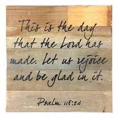 Jesus christ is Lord: Psalm (This Is The Day That The Lord Has Made.) Reclaimed Wood Art Sign - x - Mellow Monkey Scripture Verses, Bible Scriptures, Bible Quotes, Bible Psalms, Godly Quotes, Rejoice And Be Glad, Psalm 118, Reclaimed Wood Art, Religious Quotes