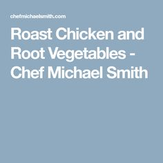 Roast Chicken and Root Vegetables - Chef Michael Smith