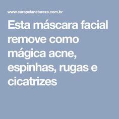 Esta máscara facial remove como mágica acne, espinhas, rugas e cicatrizes