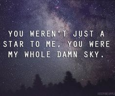 You Were My Everything - You Didn't Care - You Still Wouldn't Even If I Were Still There - I Know This Because You Broke Me Again - You Keep Breaking Me - I Am Only An Interest Because I Am Gone  Eight O'Clock - It will always be in the sky, but you will never be able to find it...you destroyed your guide.