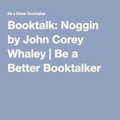 Booktalk: Noggin by John Corey Whaley   Be a Better Booktalker