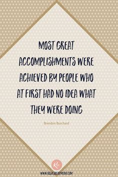 Most great accomplishments were achieved by people who at first had no idea what they were doing | Brendon Burchard Quote | Rosie Social Media Pinterest Account Management Services