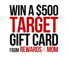 Enter to WIN a $500 Target Card from Rewards 4 Mom Enter Daily