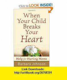 When Your Child Breaks Your Heart Help for Hurting Moms (9780800787752) Barbara Johnson , ISBN-10: 0800787757  , ISBN-13: 978-0800787752 ,  , tutorials , pdf , ebook , torrent , downloads , rapidshare , filesonic , hotfile , megaupload , fileserve