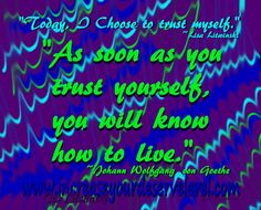 """""""Today, I Choose to trust myself."""" ~Lisa Litwinski """"As soon as you trust yourself, you will know how to live. Trust Me, Trust Yourself, Choose Me, Daily Inspiration, Knowing You, Favorite Quotes, Lisa, Positivity, Neon Signs"""