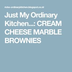 Just My Ordinary Kitchen...: CREAM CHEESE MARBLE BROWNIES
