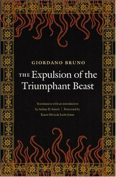 The Expulsion of the Triumphant Beast (New Edition) by Giordano Bruno, http://www.amazon.com/dp/0803262345/ref=cm_sw_r_pi_dp_0ZGvrb09KF4W9