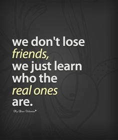 real friends don't quotes | We don't lose friends, we just learn who the real ones are. - Quotes ...