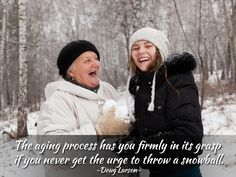 """""""The aging process has you firmly in its grasp if you never get the urge to throw a snowball."""" – Doug Larson"""