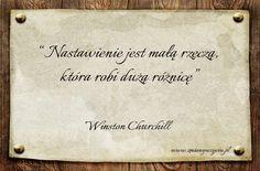 """""""Nastawienie jest małą rzeczą, która robi dużą różnicę"""" – Winston Churchill / więcej na www.zmianywzyciu.pl/cytaty / cytaty po polsku"""