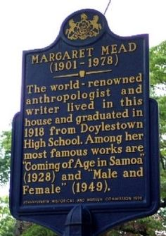 The world-renowned anthropologist and writer lived in this house and graduated in 1918 from Doylestown High School. (A historical marker located in Doylestown in Bucks County, Pennsylvania.