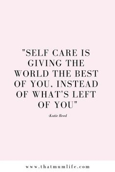 I want to give myself and the world the best of me. I am still practicing every day how to best take care of myself.