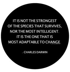 So, So, So True!!! - It is not the strongest of the species that survives, nor the most intelligent it is the one that is most adaptable to change. ~Charles Darwin