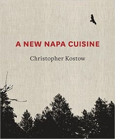 A New Napa Cuisine: Amazon.co.uk: Christopher Kostow: 9781607745945: Books