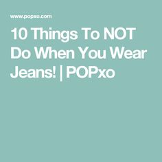10 Things To NOT Do When You Wear Jeans! | POPxo