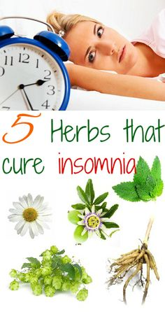 Discover 5 Herbs That Will Cure Insomnia And Help You Sleep Better At http://www.stanshealth.com/2013/05/5-herbs-that-cure-insomnia.html