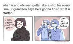 They probably had alcohol poisoning by the time Kylo was <<<I love the idea of Force Ghost Anakin being a salty asshole and just so done with (everyone) Kylo. He and Obi-Wan drink together a lot. Anakin is Grey as fuck) Star Wars Meme, Star Wars Clone Wars, Star Wars Art, Anakin Vader, Prequel Memes, Star War 3, The Force Is Strong, Love Stars, Obi Wan