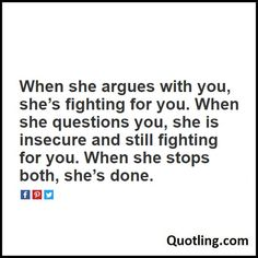 When she argues with you, she's fighting for you. When she questions you, she is insecure and still fighting - Relationship Quote