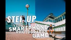 Step Up your Smartphone Photography Game