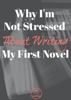 Why I'm Not Stressed About Writing My First Novel | TheLadyinRead.com | stress-free writing