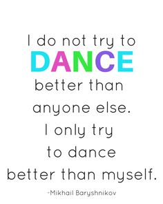 "Free Printable: Mikhail Baryshnikov quote ""I do not try to dance better than anyone else. I only try to dance better than myself."""