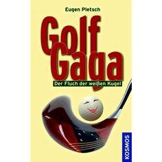 """Golf Gaga. Der Fluch der weißen Kugel von Eugen Pletsch Die Fortsetzung des Bestsellers """"Der Weg der weißen Kugel"""" - Es darf wieder gelacht werden! Funny Golf, Golf Humor, Satire, Golf Sport, Golfer, Kugel, Golf Clubs, Psychics, Sarcasm"""
