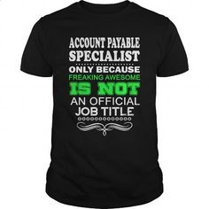 ACCOUNT PAYABLE SPECIALIST-FREAKIN - design t shirts #designer t shirts #vintage t shirt
