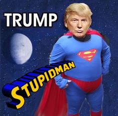 If Donald Trump isn't stupid than someone must of changed the definition of stupid.