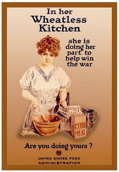 In Her Wheatless Kitchen she is doing her part to help win the war. Are you doing yours?  --  WWI propaganda poster (USA), 1918.  Artist: Howard Chandler Christy. See http://siris-archives.si.edu/ipac20/ipac.jsp?uri=full=3100001~!175517!0